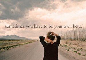A veces, tienes que ser tu propio héroe